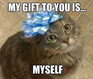 My gift to you is...myself